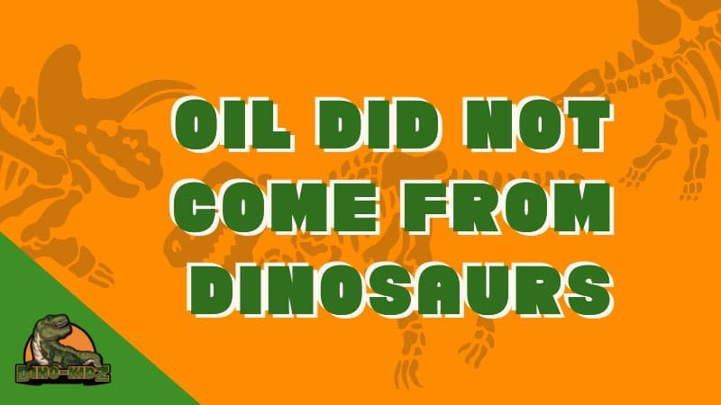 oil did not come from dinosaurs